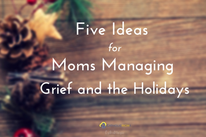 Five Ideas for Moms Managing Grief and the Holidays