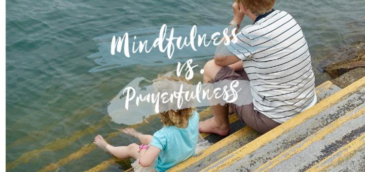 Mindfulness vs. Prayerfulness